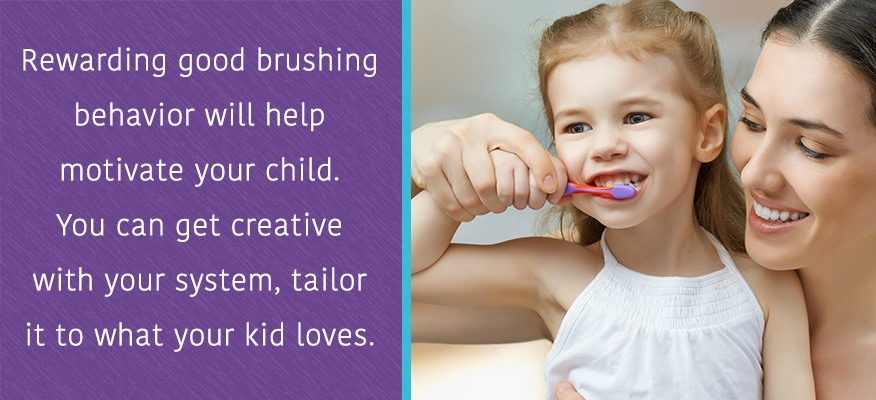 Rewarding good brushing behavior will help motivate your child.